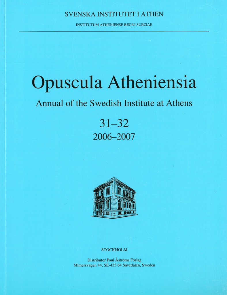 Front cover of Opuscula Atheniensia. Annual of the Swedish Institute at Athens (OpAth) 31–32, Stockholm 2007. ISSN: 0078-5520. ISBN: 9789179160555. Softcover, 264 pages.