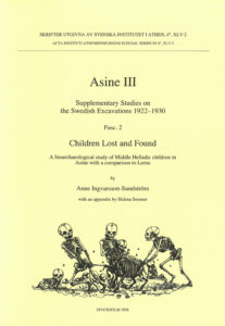 Front cover of Anne Ingvarsson-Sundström, Children Lost and Found. A bioarchaeological study of Middle Helladic children in Asine with a comparison to Lerna (Skrifter utgivna av Svenska Institutet i Athen, 4°, 45:2), Stockholm 2008. ISSN 0586-0539. ISBN 978-91-7916-056-2. Soft cover: 153 pages.