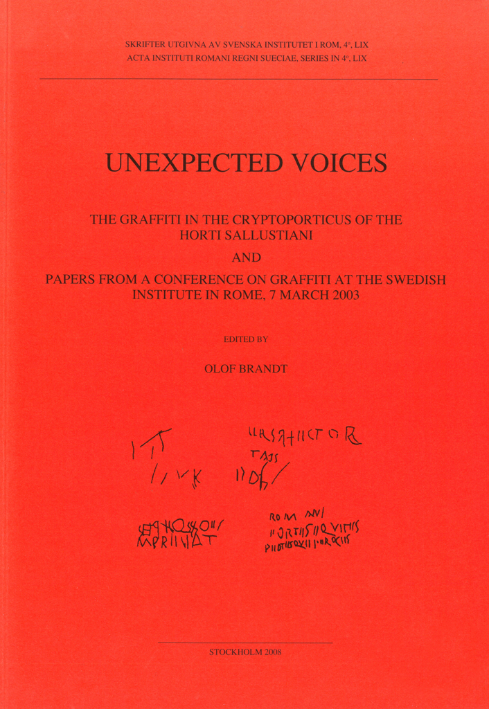 Front cover of Olof Brandt (ed), Unexpected Voices. The Graffiti in the Cryptoporticus of the Horti Sallustiani and Papers from a Conference on Graffiti at the Swedish Institute in Rome, 7 march 2003 (Skrifter utgivna av Svenska Institutet i Rom, 4°, 59), Stockholm 2008. ISSN: 0081-993X. ISBN: 978-91-7042-175-4. Soft cover: 188 pages.