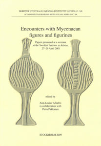 Front cover of Ann-Louise Schallin (ed.) & Petra Pakkanen (ed.), Encounters with Mycenaean figures and figurines. Papers presented at a seminar at the Swedish Institute at Athens, 27–29 April 2001, (Skrifter utgivna av Svenska Institutet i Athen, 8°, 20), Stockholm 2009. ISSN 0081-9921. ISBN 978-91-7916-057-9. Softcover, 195 pages.