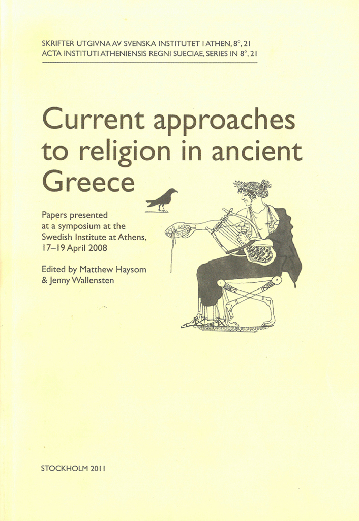 Front cover of Matthew Haysom (ed.) & Jenny Wallensten (ed.), Current approaches to religion in ancient Greece. Papers presented at a symposium at the Swedish Institute at Athens, 17–19 April 2008, (Skrifter utgivna av Svenska Institutet i Athen, 8°, 21), Stockholm 2011. ISSN 0081-9921. ISBN 978-91-7916-059-3. Softcover, 312 pages.
