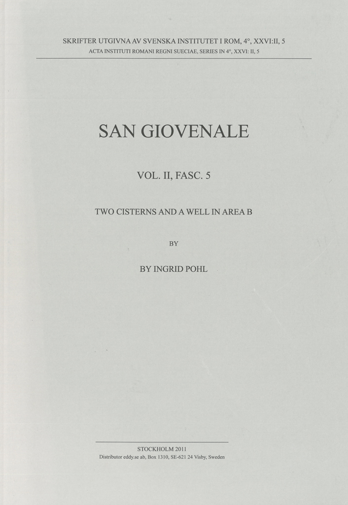Front cover of Ingrid Pohl, San Giovenale. Two cisterns and a well in Area B, (Skrifter utgivna av Svenska Institutet i Rom, 4°, 26, vol. 2, fasc. 5), Stockholm 2011. ISSN: 0081-993X. ISBN: 978-91-7042-178-5. Softcover: 77 pages.