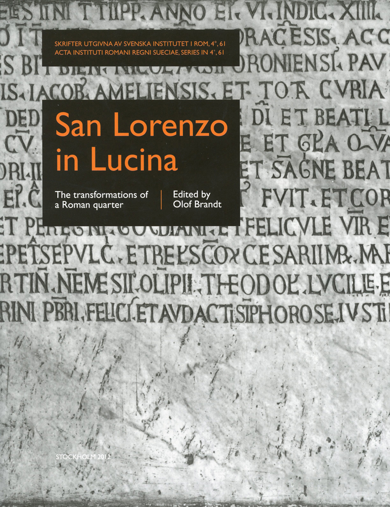 Front cover of Olof Brandt (ed.), San Lorenzo in Lucina. The transformations of a Roman quarter (Skrifter utgivna av Svenska Institutet i Rom, 4°, 61), Stockholm 2012. ISSN: 0081-993X. ISBN: 978-91-7042-179-2. Hardcover: 385 pages.