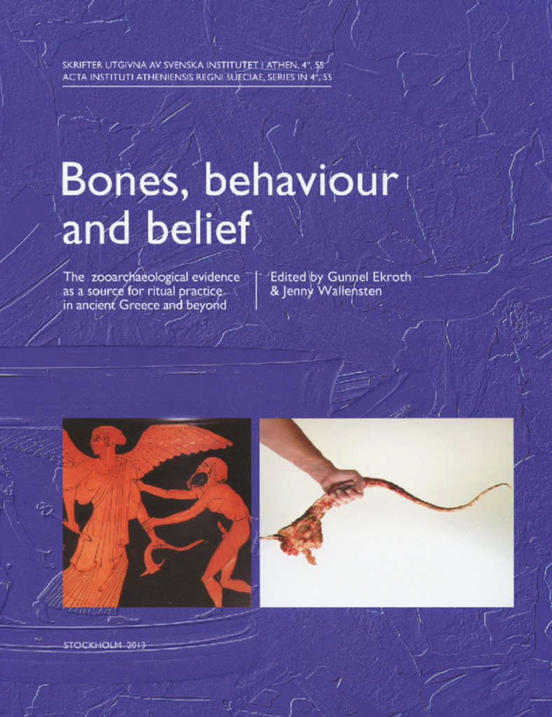Front cover of Gunnel Ekroth & Jenny Wallensten (eds.), Bones, behaviour and belief. The zooarchaeological evidence as a source for ritual practice in ancient Greece and beyond (Skrifter utgivna av Svenska Institutet i Athen, 4°, 55), Stockholm 2013. ISSN 0586-0539. ISBN 978-91-7916-062-3. Hardcover: 272 pages.