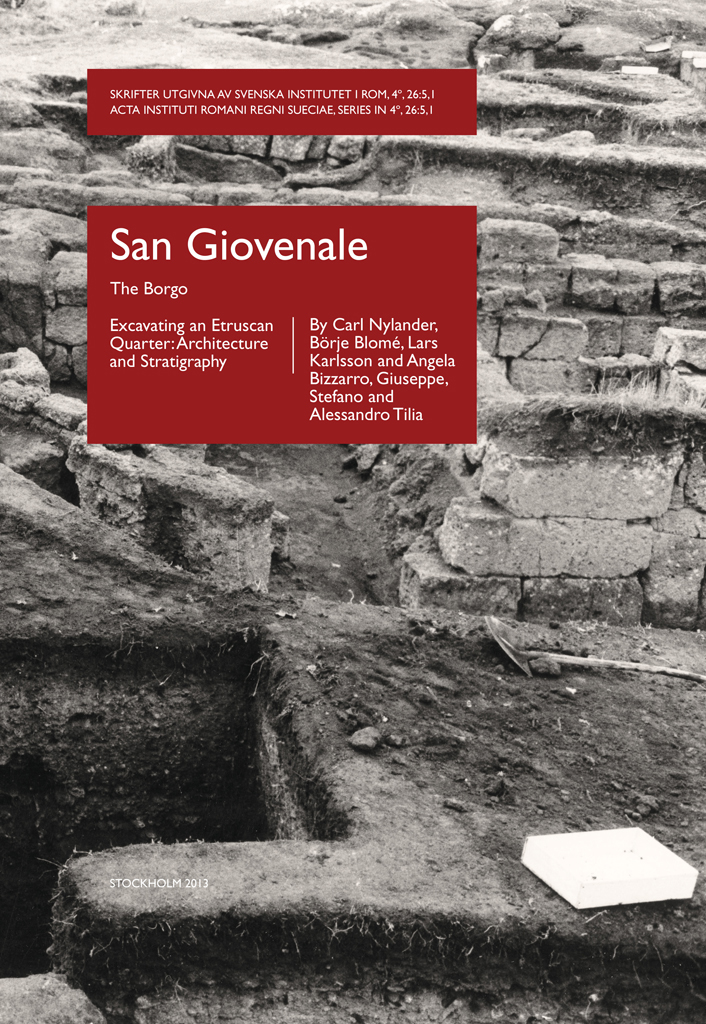 Front cover of Carl Nylander, Börje Blomé, Lars Karlsson, Angela Bizzarro, Giuseppe Tilia, Stefano Tilia & Alessandro Tilia, San Giovenale. The Borgo. Excavating an Etruscan Quarter: Architecture and Stratigraphy, (Skrifter utgivna av Svenska Institutet i Rom, 4°, 26, vol. 5, fasc. 1), Stockholm 2013. ISSN: 0081-993X. ISBN: 978-91-7042-180-8. Hardcover: 222 pages.