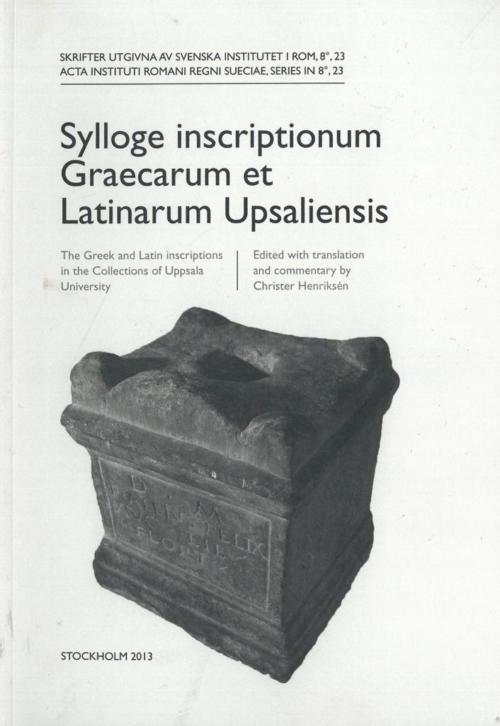 Front cover of Christer Henriksén (ed.), Sylloge inscriptionum Graecarum et Latinarum Upsaliensis. The Greek and Latin inscriptions in the Collections of Uppsala University (Skrifter utgivna av Svenska Institutet i Rom, 8°, 23), Stockholm 2013. ISSN: 0283-8389. ISBN: 978-91-7042-181-5. Softcover: 138 pages.
