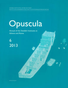 Front cover of Opuscula. Annual of the Swedish Institutes at Athens and Rome (OpAthRom) 6, Stockholm 2013. ISSN: 2000-0898 ISBN: 978-91-977798-5-2. Softcover, 358 pages.