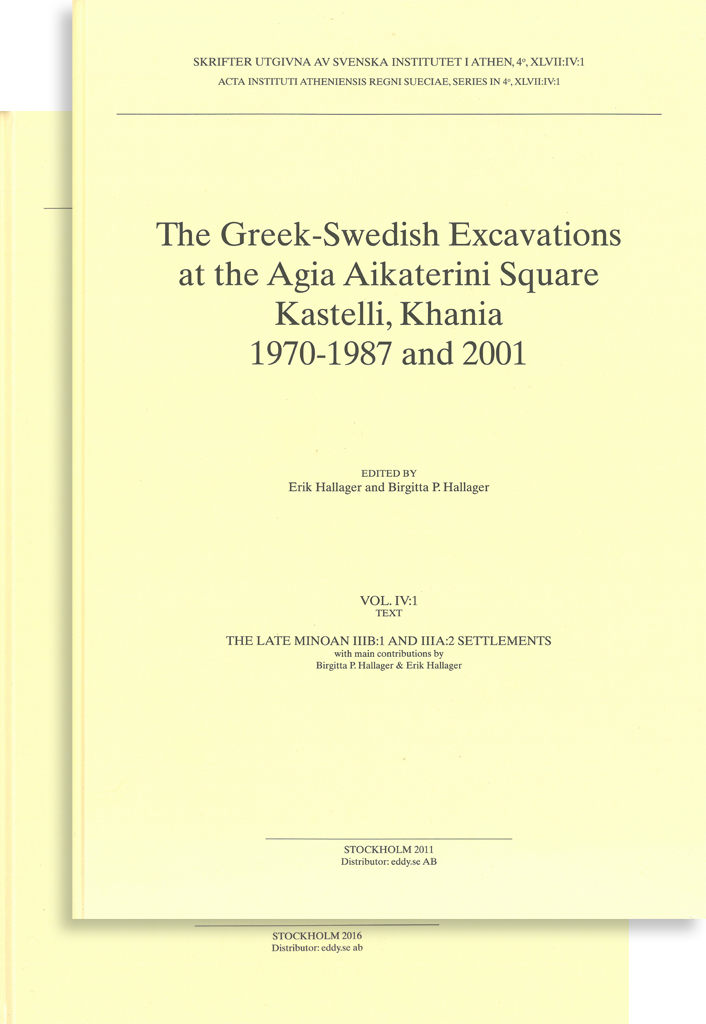 Front cover of Erik Hallager & Birgitta P. Hallager (eds.), The Greek-Swedish Excavations at the Agia Aikaterini Square, Kastelli, Khania 1970–1987 and 2001. The Late Minoan IIIB:1 and IIIA:2 Settlements (Skrifter utgivna av Svenska Institutet i Athen, 4°, 47, vol. 4, fasc. 1–2), Stockholm 2011. ISSN 0586-0539. ISBN 978-91-7916-060-9. Hardcover: 787 pages.