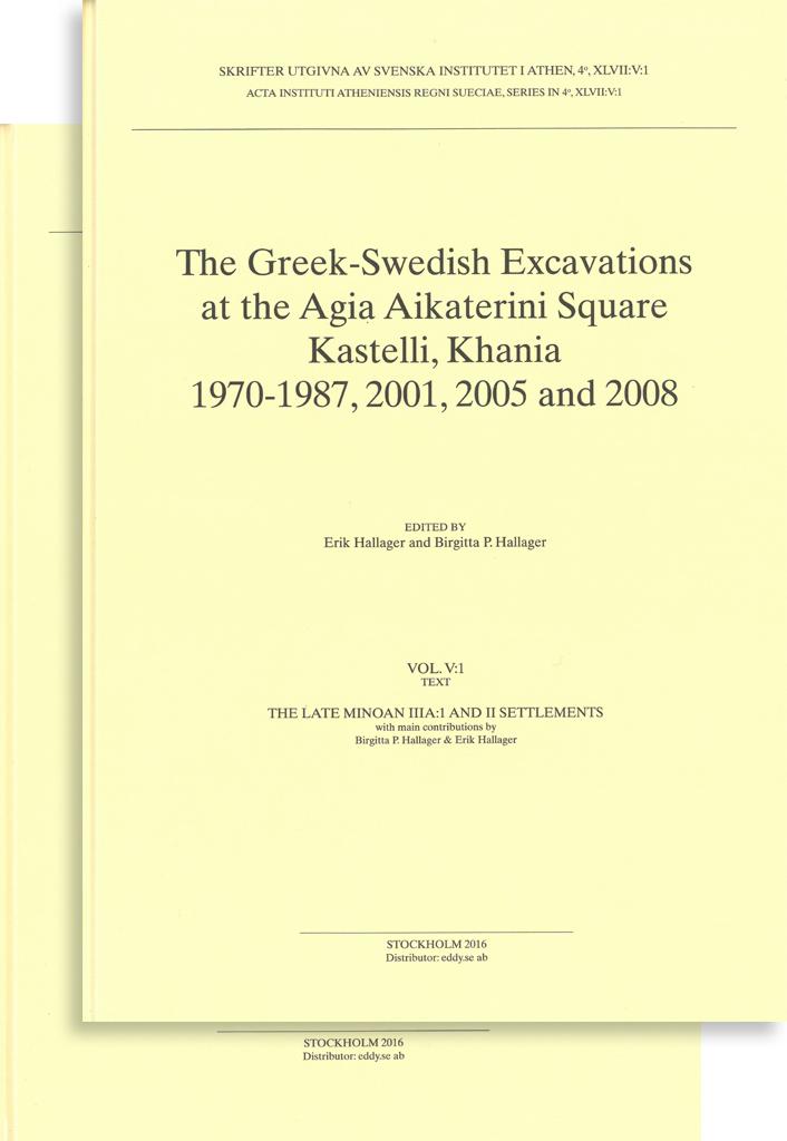 Front cover of Erik Hallager & Birgitta P. Hallager (eds.), The Greek-Swedish Excavations at the Agia Aikaterini Square, Kastelli, Khania 1970–1987, 2001, 2005 and 2008. The Late Minoan IIIA:1 and II Settlements (Skrifter utgivna av Svenska Institutet i Athen, 4°, 47, vol. 5, fasc. 1–2), Stockholm 2016.
