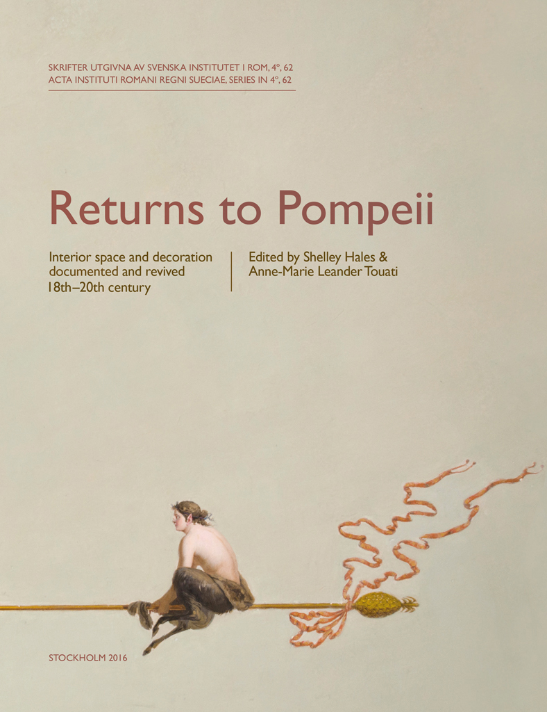 Front cover of Shelley Hales (ed.) & Anne-Marie Leander Touati (ed.), Returns to Pompeii. Interior space and decoration documented and revived. 18th-20th century (Skrifter utgivna av Svenska Institutet i Rom, 4°, 62), Stockholm 2016. ISSN: 0081993X. ISBN: 9789170421839. Hard cover: 312 pages.