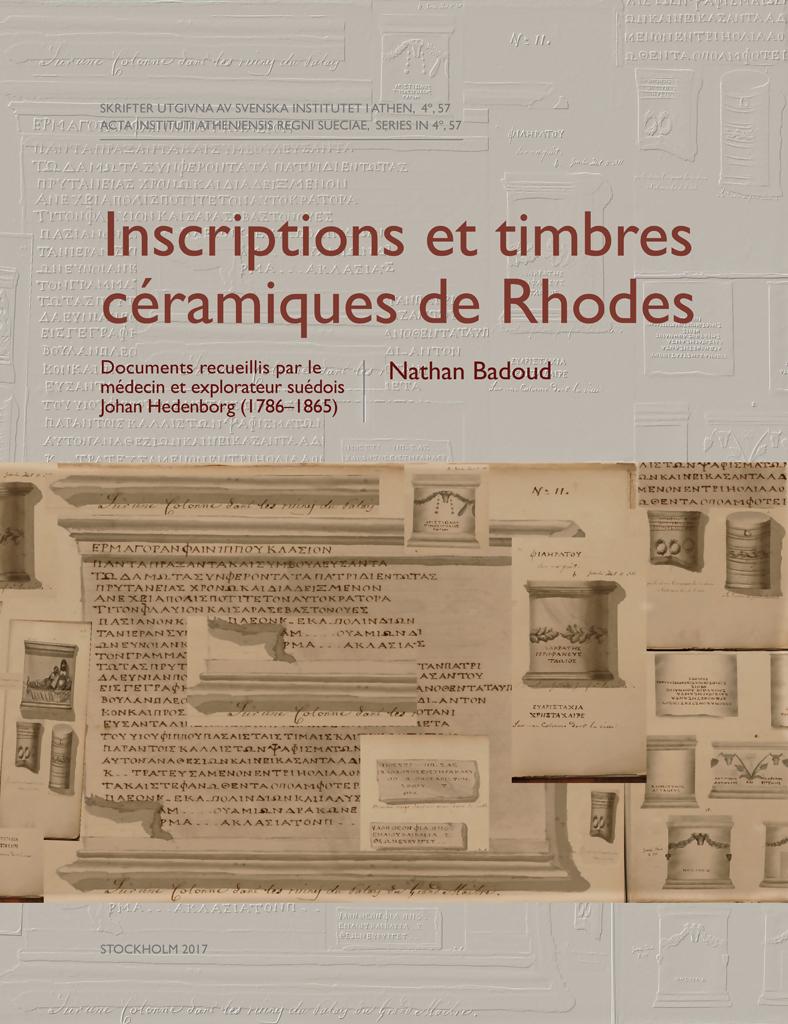 Front cover of Nathan Badoud, Inscriptions et timbres céramiques de Rhodes. Documents recueillis par le médecin et explorateur suédois Johan Hedenborg (1786–1865), Stockholm 2017.