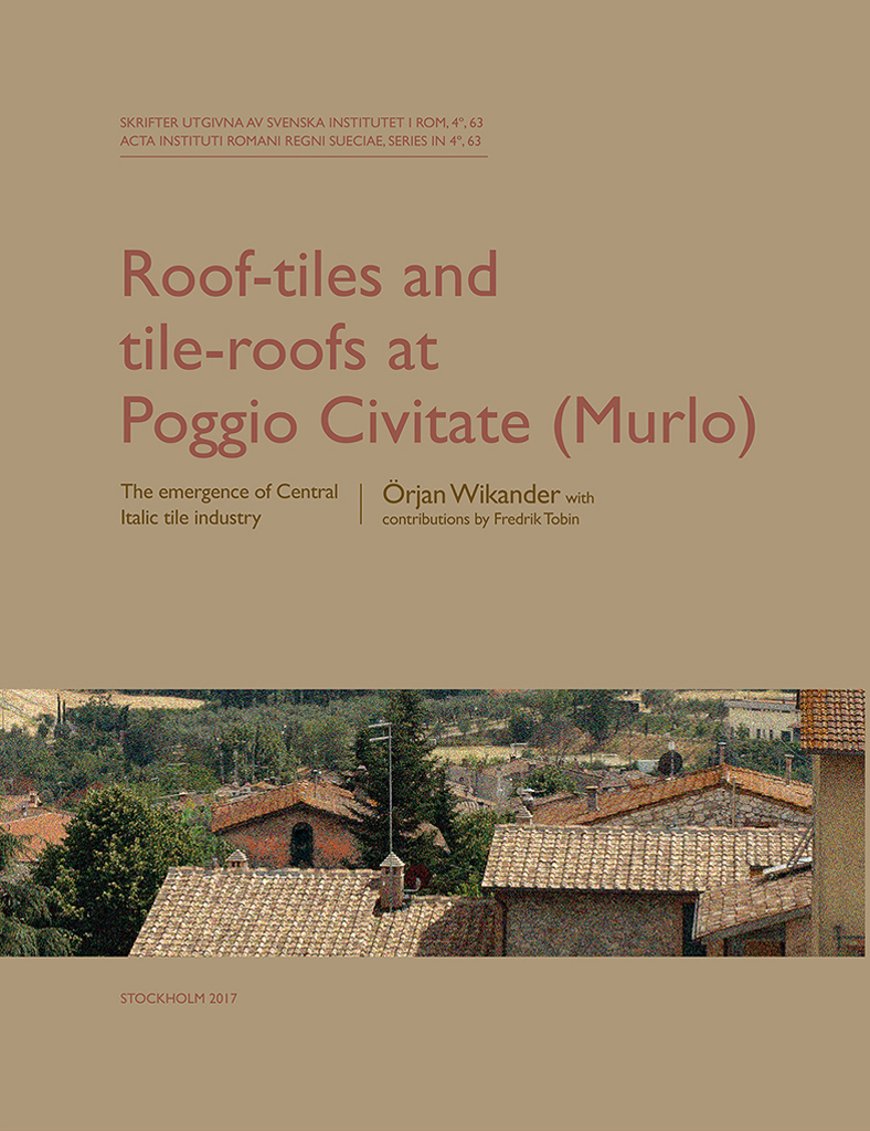 Front cover of Örjan Wikander, Roof-tiles and Tile-roofs at Poggio Civitate (Murlo). The emergence of Central Italic tile industry, Stockholm 2017.