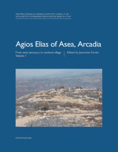 Front cover of Jeannette Forsén, ed., Agios Elias of Asea, Arcadia. From early sanctuary to medieval village 1 (Skrifter utgivna av Svenska Institutet i Athen, 4°, 58:1), Stockholm 20212